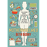 Motherwhelmed: Challenging Norms, Untangling Truths, and Restoring Our Worth to the World