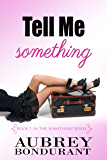 "Tell Me Something (The ""Something"" Series Book 1)"