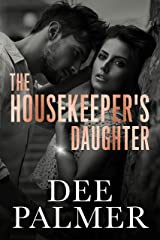 The Housekeepers Daughter: A steamy romantic suspense novel Kindle Edition