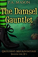 The Damsel Gauntlet: A hilarious high fantasy witch series (Gretchen's (Mis)Adventures - Season One Book 1) Kindle Edition