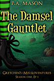 The Damsel Gauntlet: A hilarious high fantasy witch series (Gretchen's (Mis)Adventures - Season One Book 1)
