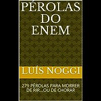 PÉROLAS DO ENEM: 279 PÉROLAS PARA MORRER DE RIR...OU DE CHORAR