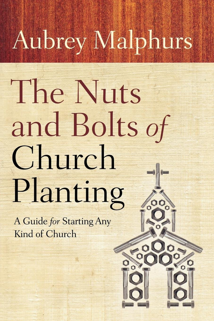 The Nuts And Bolts Of Church Planting A Guide For Starting Any Kind