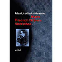 Gesammelte Werke Friedrich Wilhelm Nietzsches (German Edition)
