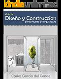 Guía de diseño y construcción para proyecto de arquitectura: Diseña, dirige y administra tu propio proyecto