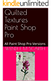 Quilted Textures Paint Shop Pro: All Paint Shop Pro Versions (Paint Shop Pro Made Easy Book 337)