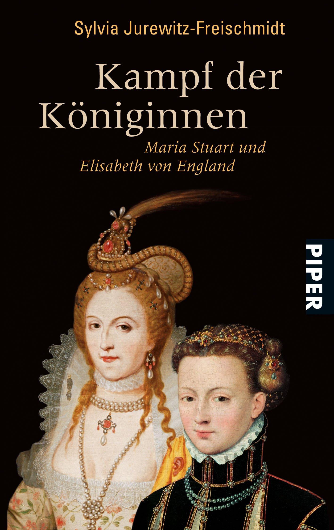 Kampf der Königinnen: Maria Stuart und Elisabeth von England (Piper Taschenbuch, Band 26462)