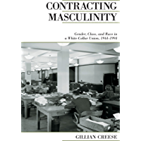 Contracting Masculinity: Gender, Class, and Race in a White-Collar Union, 1944-1994 (Canadian Social History Series)