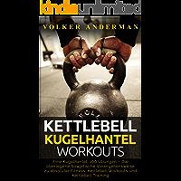 Kettlebell - Kugelhantel-Workouts: Eine Kugelhantel, 100 Übungen – Die überlegene Sowjetische Vorangehensweise zu absoluter Fitness; Kettlebell Workouts und Kettlebell Training