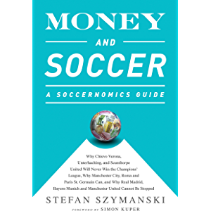 Money and Soccer: A Soccernomics Guide: Why Chievo Verona, Unterhaching, and Scunthorpe United Will Never Win the…