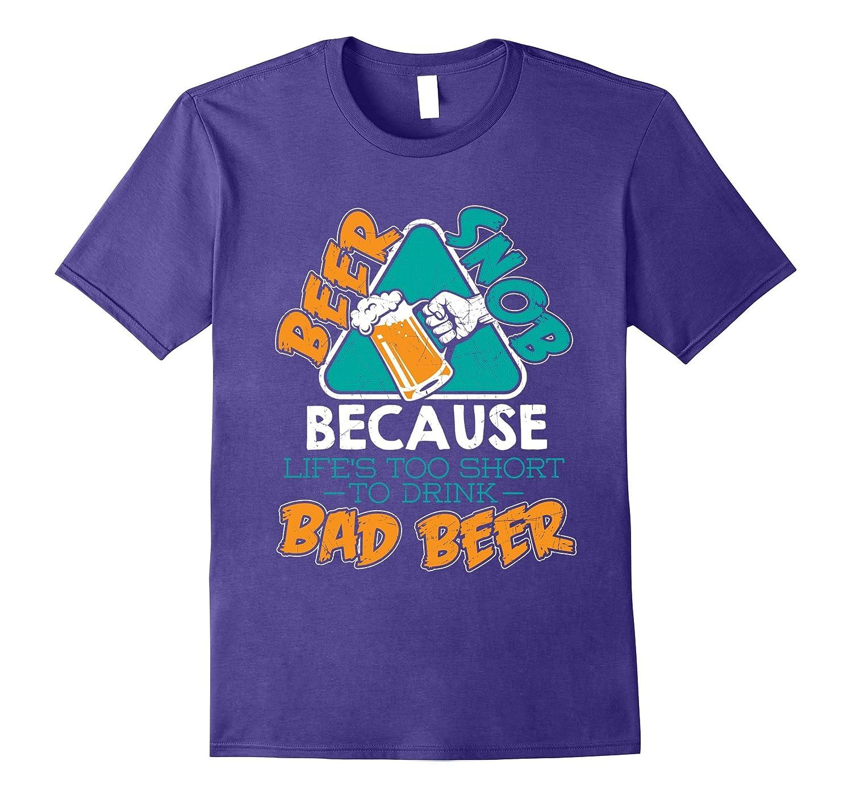 Beer Snob Lifes Too Short For Bad Beer Funny Beer Tshirt-Vaci