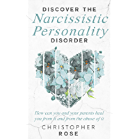 Discover the narcissistic personality disorder: and How can you and your parents stop it and heal yourself from it (English Edition)