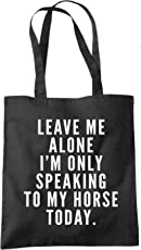Leave Me Alone I'm Only Talking To My Horse - Tote Shopper Fashion Bag