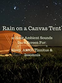 Rain on a canvas tent 10 hour dark screen ambient sounds for sleep tinnitus insomnia and ASMR 2017 & Amazon.com: Rain on a canvas tent 10 hour dark screen ambient ...