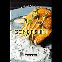 Gone Fishin': 25 Fresh Fish Recipes (English Edition)