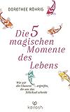 Die fünf magischen Momente des Lebens: Wie wir die Chancen ergreifen, die uns das Schicksal schenkt