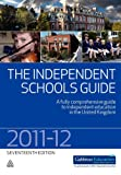 The Independent Schools Guide 2011-2012: A Fully Comprehensive Guide to Independent Education in the United Kingdom