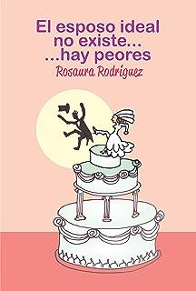 El esposo ideal no existe, hay peores (Spanish Edition)
