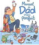 Manuel du Dad (presque) parfait - tome 0 - Manuel du Dad (presque) parfait