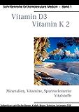 Vitamin D3 - Vitamin K2: Schriftenreihe Orthomolekulare Medizin, Band 1: Mineralien, Vitamine, Spurenelemente, Vitalstoffe