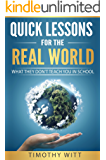 Quick Lessons for the Real World: What they don't teach you in school