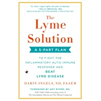 The Lyme Solution: A 5-Part Plan to Fight the Inflammatory Auto-Immune Response...