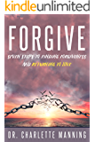 FORGIVE: Seven Steps to Finding Forgiveness and Returning to Love