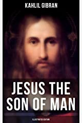 Jesus the Son of Man (Illustrated Edition): His Words And His Deeds As Told And Recorded By Those Who Knew Him Kindle Edition