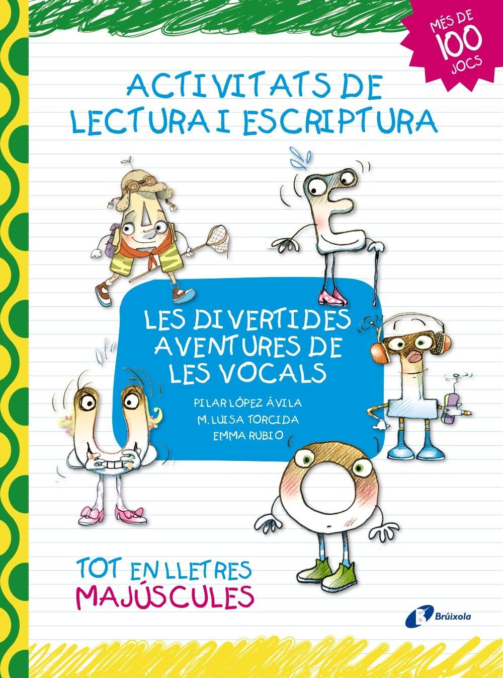 Les divertides aventures de les vocals: Activitats de lectura i escriptura: Amazon.es: López Ávila, Pilar, Torcida, M.ª Luisa, G. Borràs, Marga, Rubio, Emma: Libros