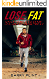 Lose Fat: Daily Habits To Start Losing Fat From Today (Weight Loss Diet,Fitness,Lose Weight,Healthy Eating,Lose Fat,Strength Training,Clean Eating Book 1)