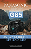 PANASONIC LUMIX G85: AN Easy Guide for Beginners