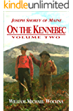On the Kennebec: Volume Two (Joseph Shorey of Maine Book 2)