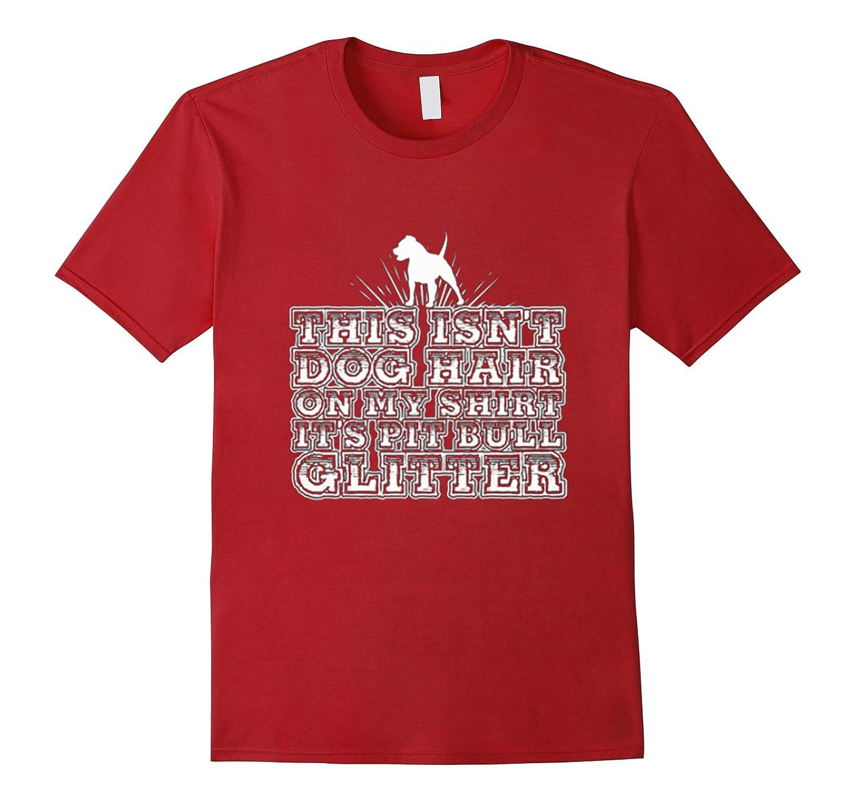 This Isnt Dog Hair On My Shirt Its Pitbull Glitter T-shirt-RT