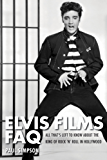 Elvis Films FAQ: All That's Left to Know About the King of Rock 'n' Roll in Hollywood