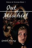 Out of Mischief: World of Change Book 1