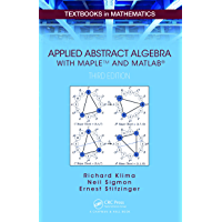 Applied Abstract Algebra with MapleTM and MATLAB®: A