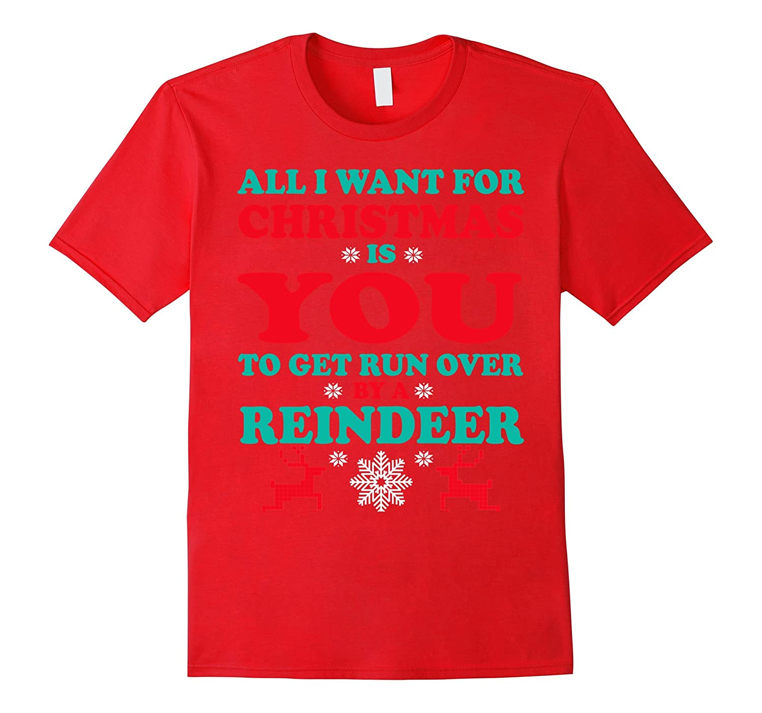 All I Want For Christmas Is You To Get Run Over By T-Shirt-Art