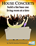 House Concerts: build a fan base one living room at a time (Only Sky Artist House Concerts Book 1)