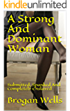 A Strong And Dominant Woman: Submitted, Spanked And Completely Enslaved