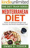 The Diet Train Series: Mediterranean Diet: Enjoy 20 Delicious Recipes and Discover the World's Healthiest Diet!
