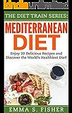 Mediterranean Diet: Enjoy 20 Delicious Recipes and Discover the World's Healthiest Diet! (Mediterranean Diet, Diet Series Book 1)