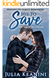 His to Save: Her Secret Billionaire (Heathcliff Family Romances Book 1)