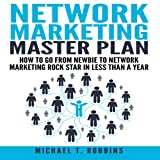 Network Marketing Master Plan: How to Go from Newbie to Network Marketing Rock Star in Less Than a Year