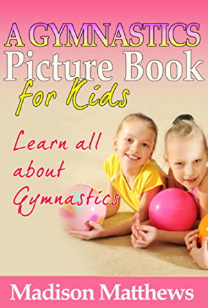 Children's Book About Gymnastics: A Kids Picture Book About Gymnastics With Photos and Fun Facts