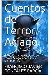 Cuentos de Terror Aciago: Colección Aciago: Relatos de Terror Aciago. Apocalipsis. Dominantes. (Spanish Edition)