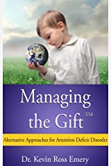 Managing the Gift: Alternative Approaches for Attention Deficit Disorder Kindle Edition