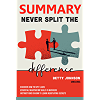 Summary Never Split the Difference: Discover how to spot liars | Essential negotiation skills in business | Instructions…