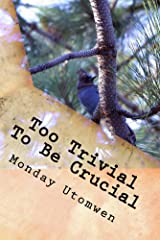 Too Trivial To Be Crucial: What we get for our lack of attention is always a rip off Kindle Edition