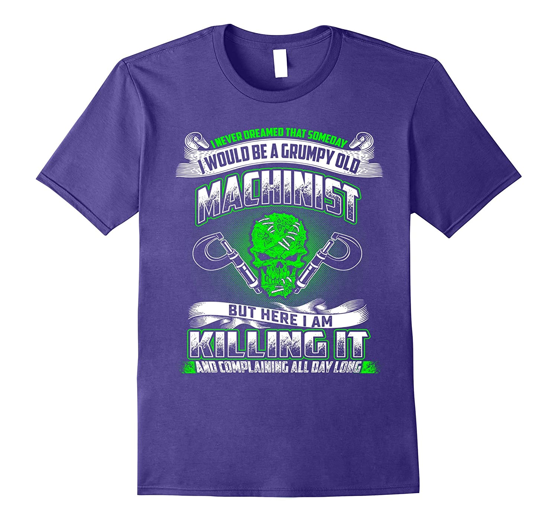 I Would Be A Grumpy Old Machinist T-Shirt-Vaci