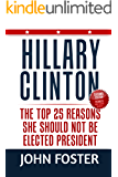 Hillary Clinton: The Top 25 Reasons She Should Not Be Elected President (Revised 2nd Edition) (English Edition)